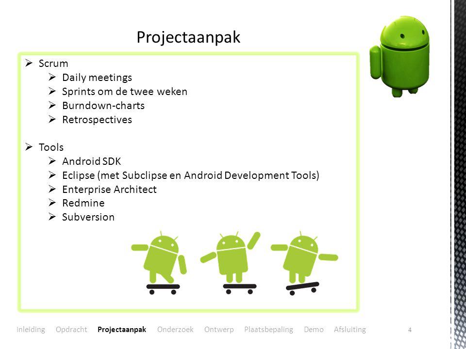 4 Projectaanpak  Scrum  Daily meetings  Sprints om de twee weken  Burndown-charts  Retrospectives  Tools  Android SDK  Eclipse (met Subclipse
