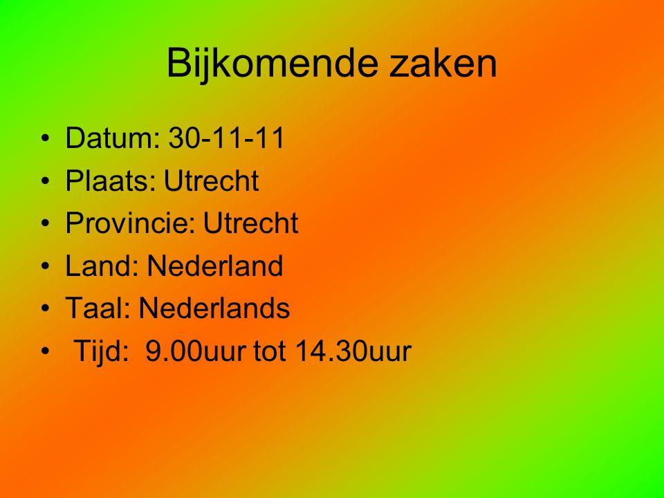 Bijkomende zaken Datum: 30-11-11 Plaats: Utrecht Provincie: Utrecht Land: Nederland Taal: Nederlands Tijd: 9.00uur tot 14.30uur