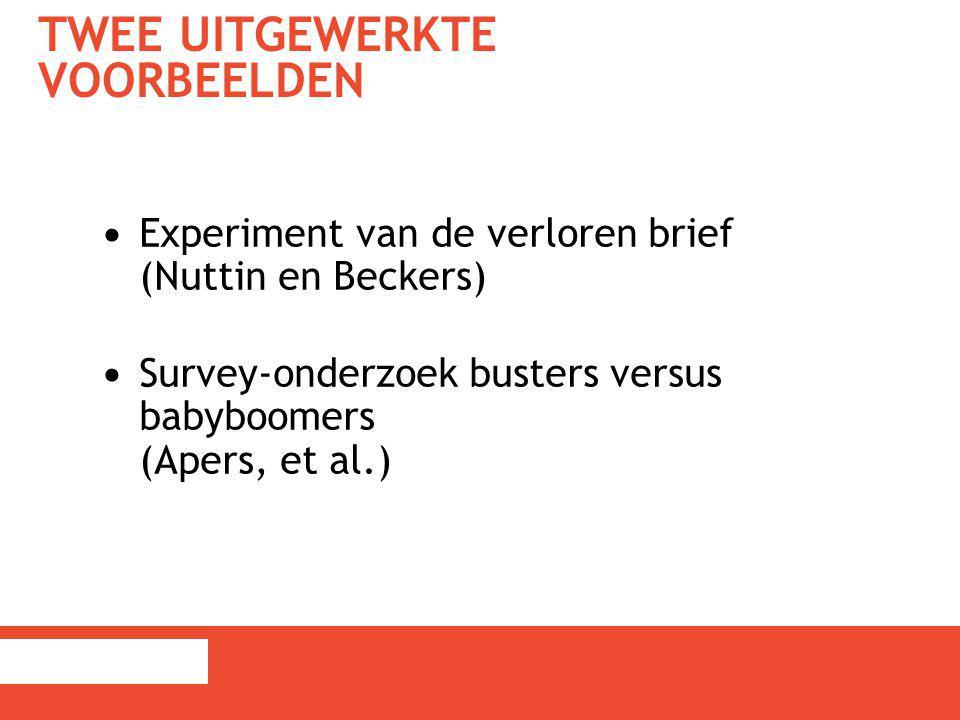 TWEE UITGEWERKTE VOORBEELDEN Experiment van de verloren brief (Nuttin en Beckers) Survey-onderzoek busters versus babyboomers (Apers, et al.)
