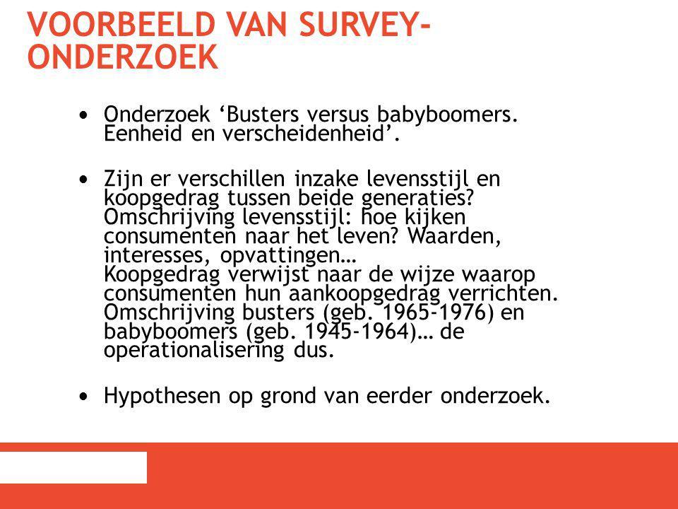 VOORBEELD VAN SURVEY- ONDERZOEK Onderzoek 'Busters versus babyboomers. Eenheid en verscheidenheid'. Zijn er verschillen inzake levensstijl en koopgedr