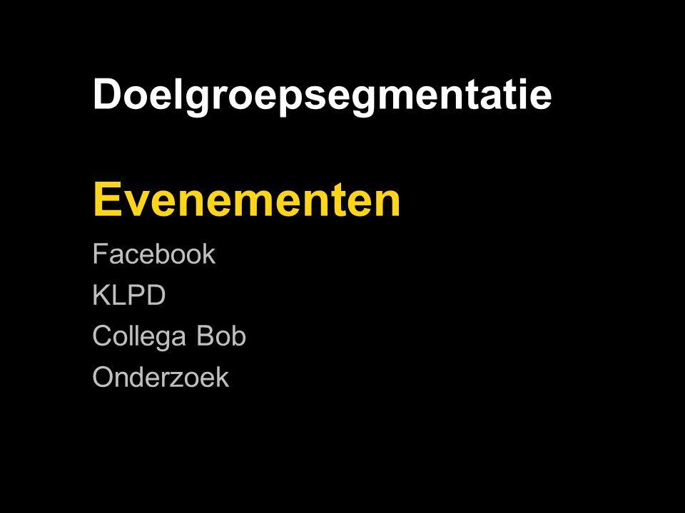 Doelgroepsegmentatie Evenementen Facebook KLPD (alcoholcontroles) Collega Bob Onderzoek Evenementen Facebook KLPD (alcoholcontroles) Collega Bob Onderzoek