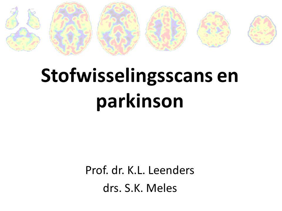 Stofwisselingsscans en parkinson Prof. dr. K.L. Leenders drs. S.K. Meles