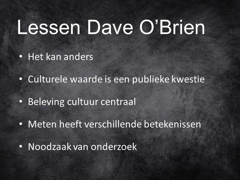 Lessen Dave O'Brien Het kan anders Culturele waarde is een publieke kwestie Beleving cultuur centraal Meten heeft verschillende betekenissen Noodzaak van onderzoek