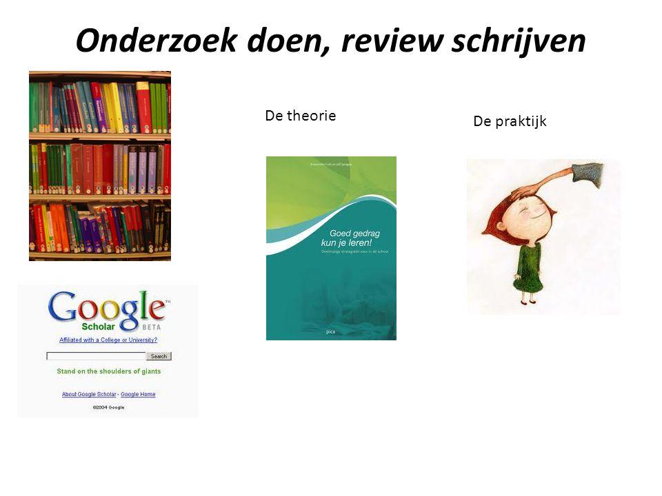 Onderzoek doen, review schrijven De praktijk De theorie