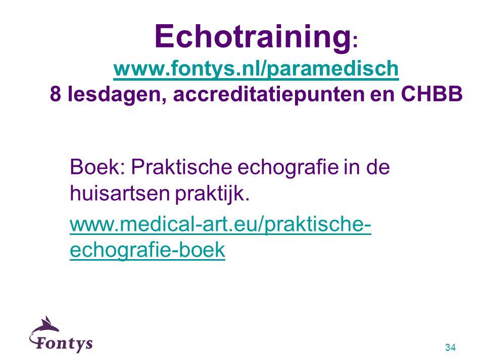 Echotraining : www.fontys.nl/paramedisch 8 lesdagen, accreditatiepunten en CHBB www.fontys.nl/paramedisch Boek: Praktische echografie in de huisartsen praktijk.