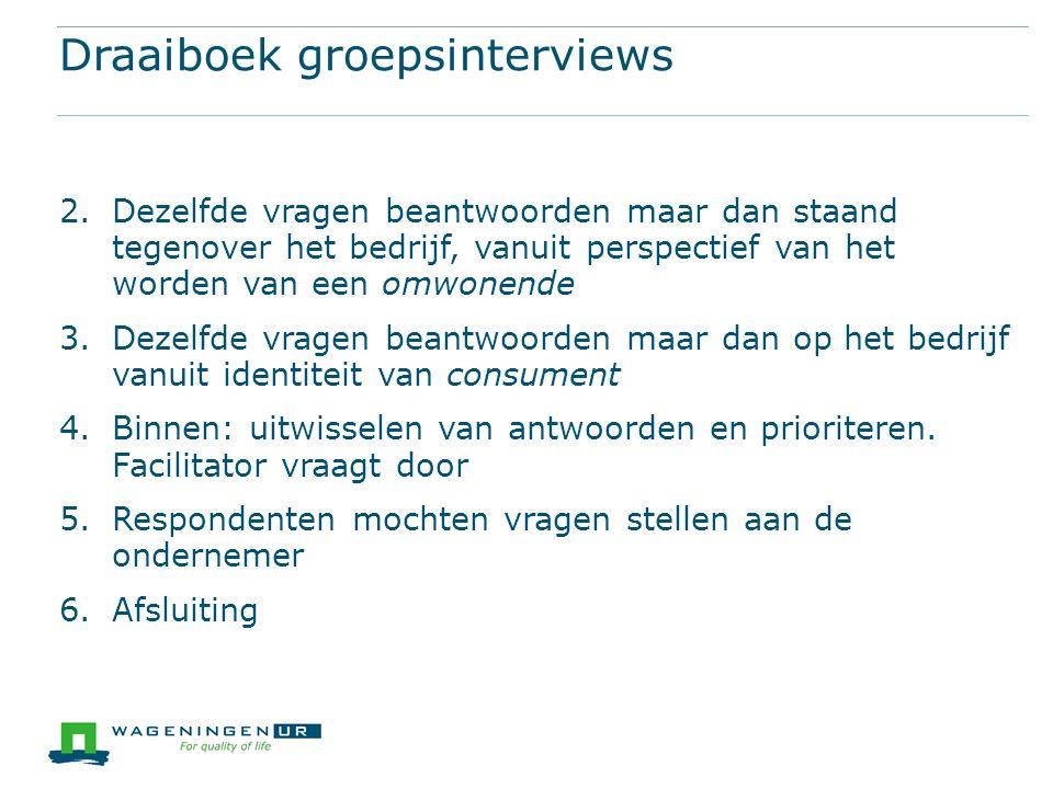 Draaiboek groepsinterviews 2.Dezelfde vragen beantwoorden maar dan staand tegenover het bedrijf, vanuit perspectief van het worden van een omwonende 3