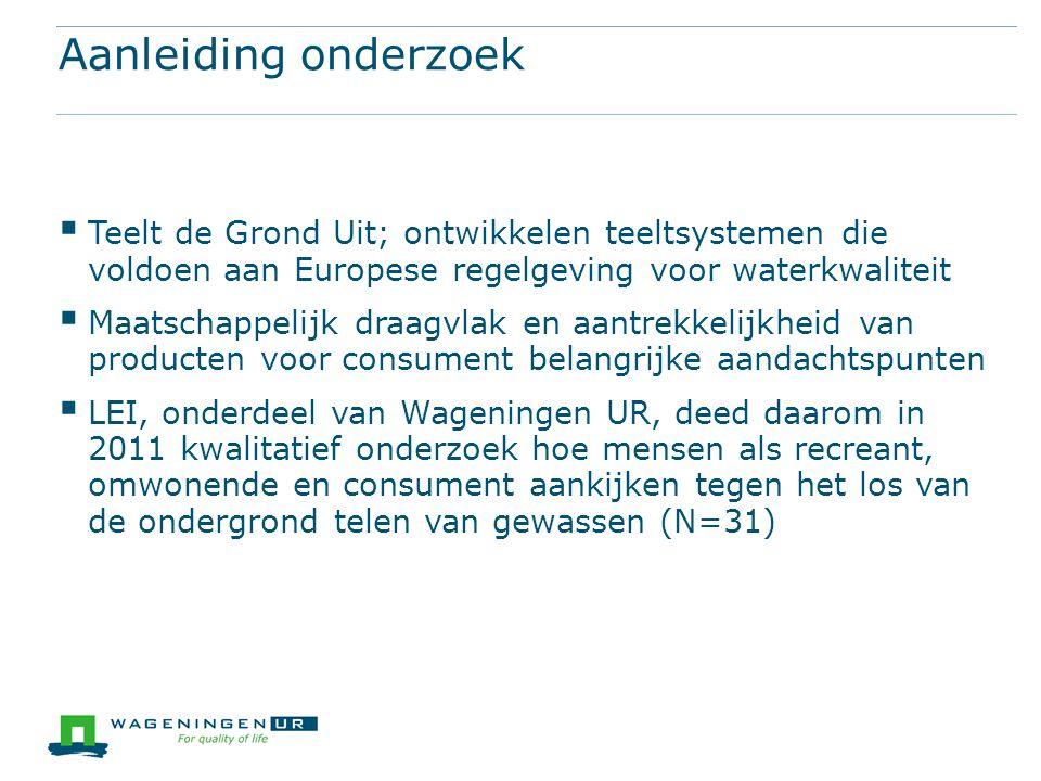 Aanleiding onderzoek  Teelt de Grond Uit; ontwikkelen teeltsystemen die voldoen aan Europese regelgeving voor waterkwaliteit  Maatschappelijk draagv