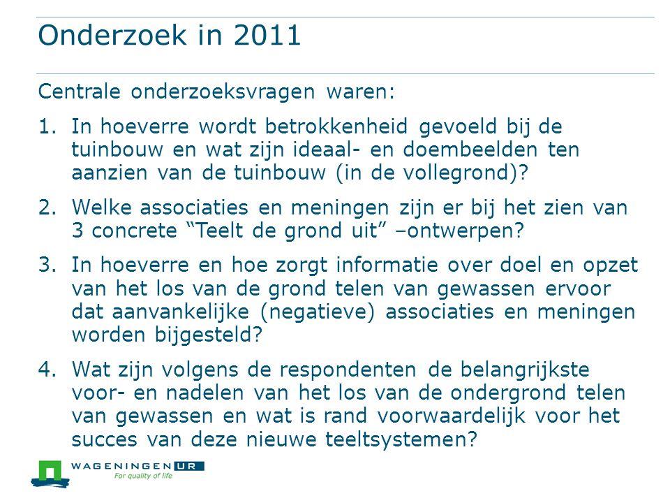 Onderzoek in 2011 Centrale onderzoeksvragen waren: 1.In hoeverre wordt betrokkenheid gevoeld bij de tuinbouw en wat zijn ideaal- en doembeelden ten aa