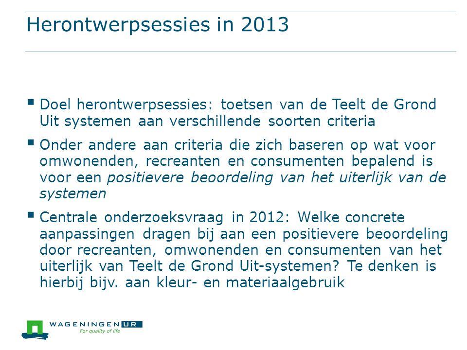 Herontwerpsessies in 2013  Doel herontwerpsessies: toetsen van de Teelt de Grond Uit systemen aan verschillende soorten criteria  Onder andere aan c