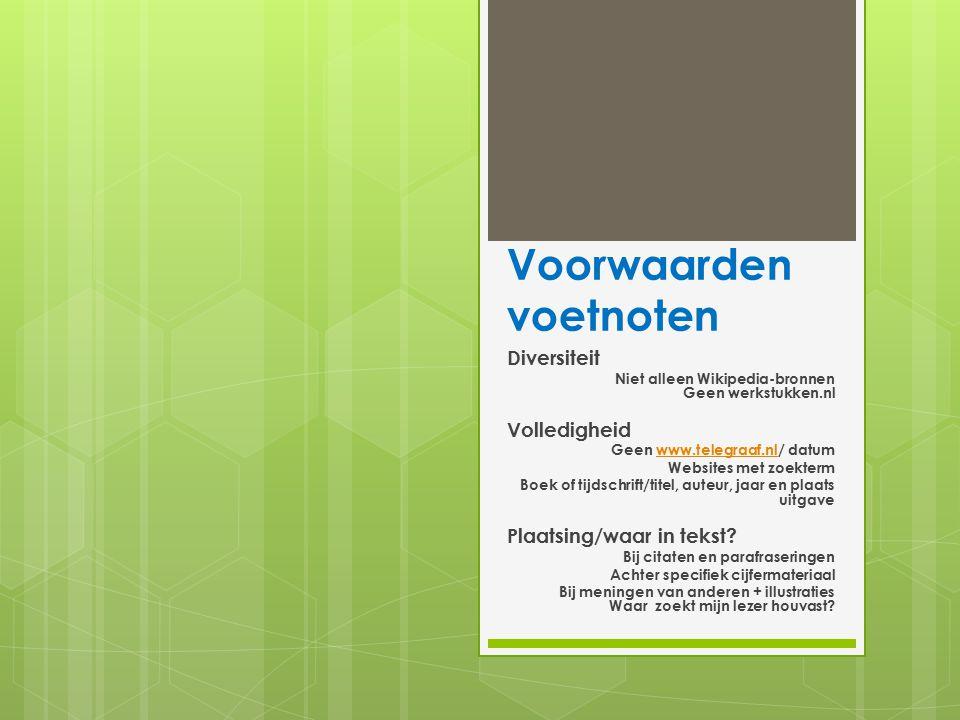 Voorwaarden voetnoten Diversiteit Niet alleen Wikipedia-bronnen Geen werkstukken.nl Volledigheid Geen www.telegraaf.nl/ datumwww.telegraaf.nl Websites