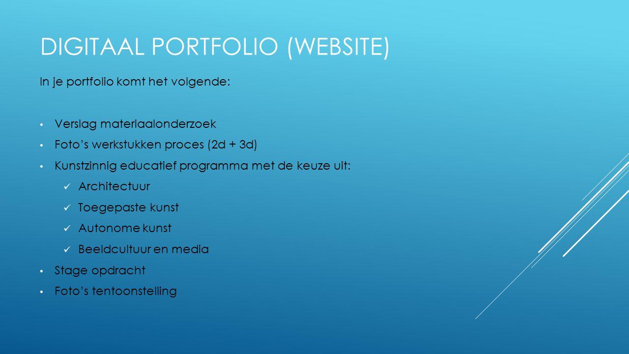 DIGITAAL PORTFOLIO (WEBSITE) In je portfolio komt het volgende: Verslag materiaalonderzoek Foto's werkstukken proces (2d + 3d) Kunstzinnig educatief p