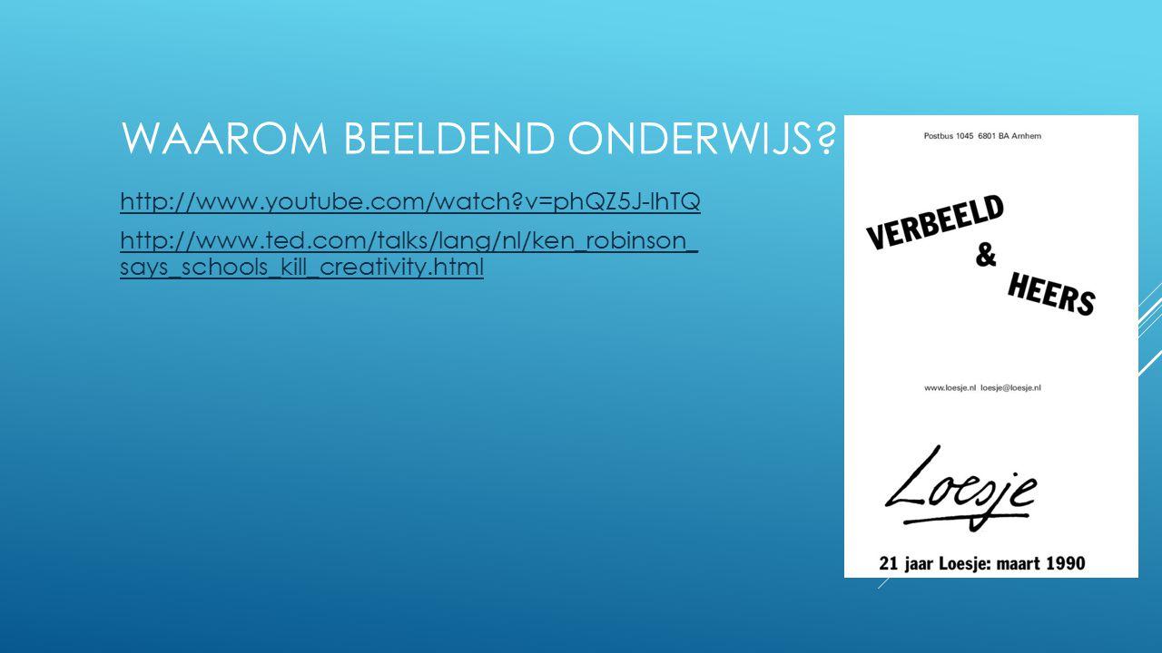 WAAROM BEELDEND ONDERWIJS? http://www.youtube.com/watch?v=phQZ5J-lhTQ http://www.ted.com/talks/lang/nl/ken_robinson_ says_schools_kill_creativity.html