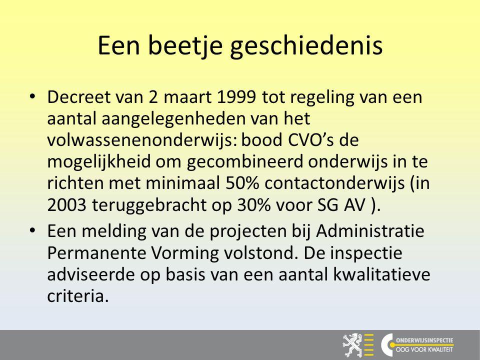Een beetje geschiedenis Decreet van 2 maart 1999 tot regeling van een aantal aangelegenheden van het volwassenenonderwijs: bood CVO's de mogelijkheid om gecombineerd onderwijs in te richten met minimaal 50% contactonderwijs (in 2003 teruggebracht op 30% voor SG AV ).