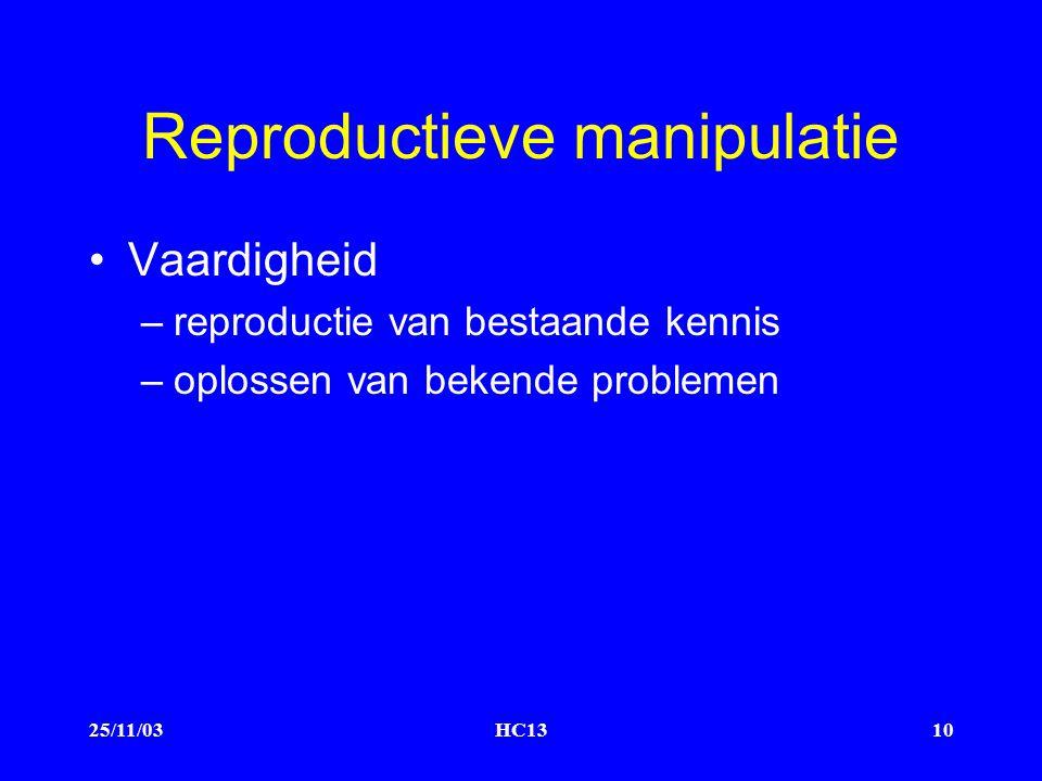 25/11/03HC1310 Reproductieve manipulatie Vaardigheid –reproductie van bestaande kennis –oplossen van bekende problemen