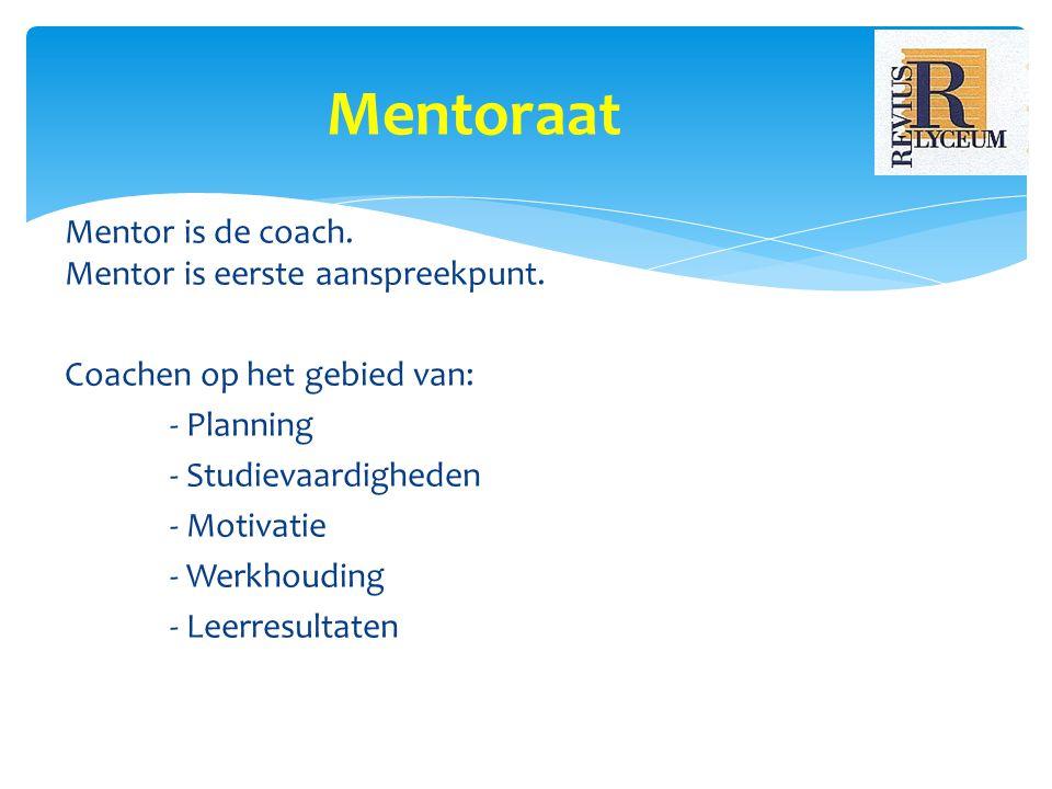 Mentor is de coach.Mentor is eerste aanspreekpunt.
