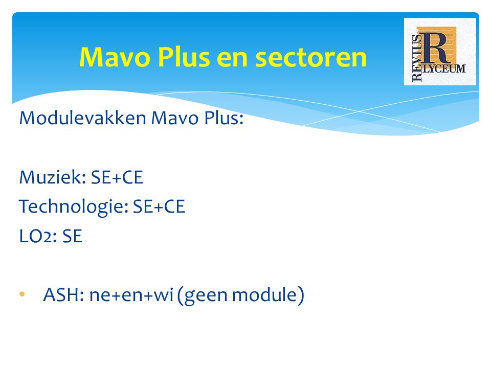 Modulevakken Mavo Plus: Muziek: SE+CE Technologie: SE+CE LO2: SE ASH: ne+en+wi (geen module) Mavo Plus en sectoren