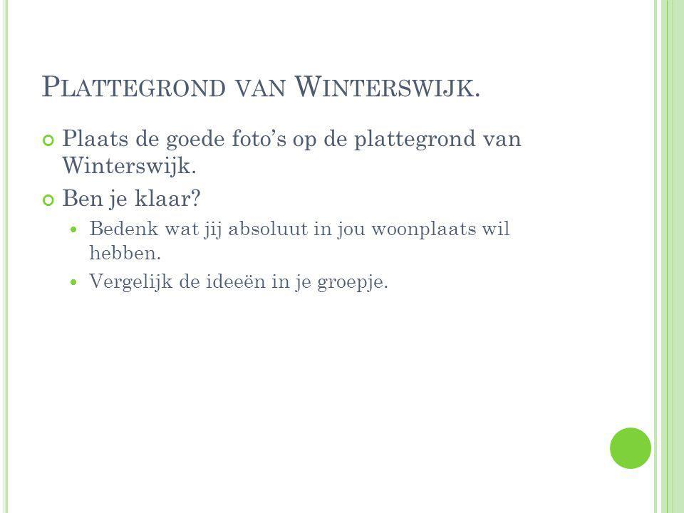 P LATTEGROND VAN W INTERSWIJK. Plaats de goede foto's op de plattegrond van Winterswijk.