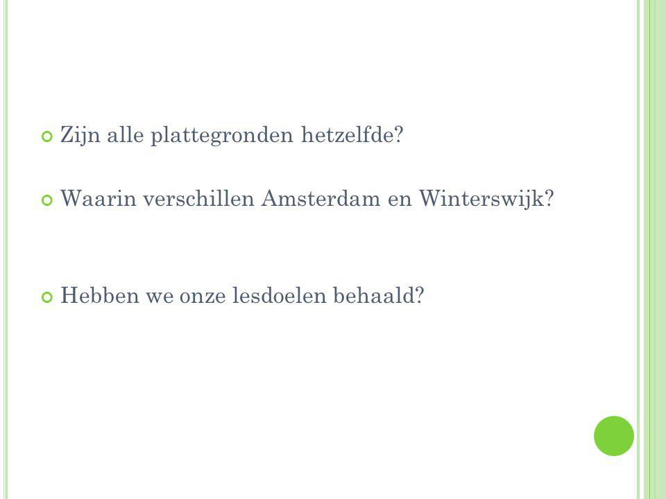 Zijn alle plattegronden hetzelfde. Waarin verschillen Amsterdam en Winterswijk.