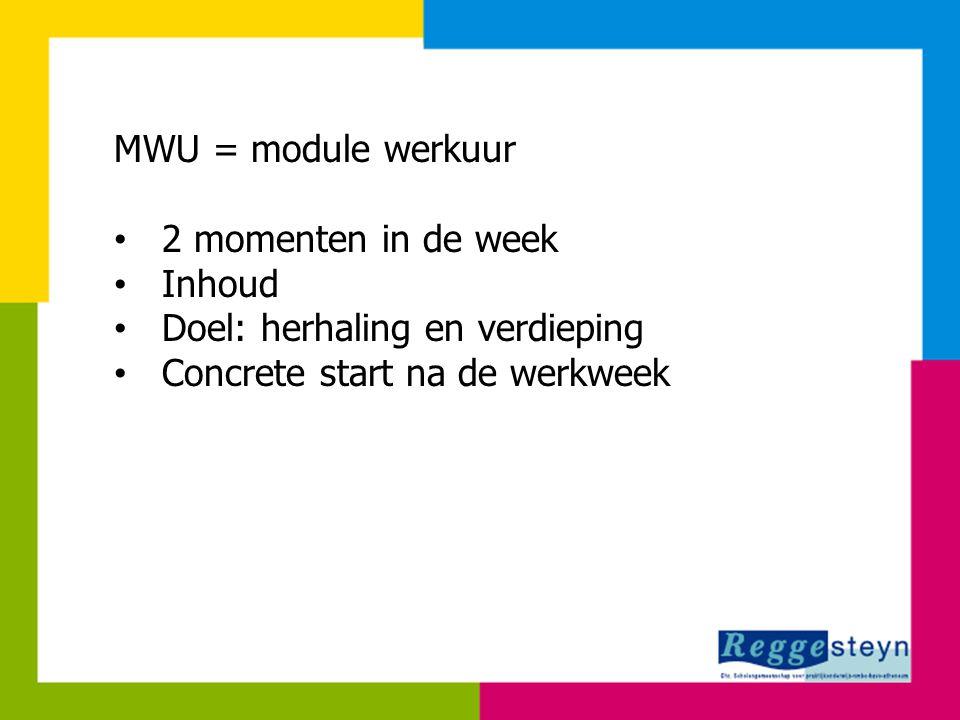 MWU = module werkuur 2 momenten in de week 2 momenten in de week Inhoud Inhoud Doel: herhaling en verdieping Doel: herhaling en verdieping Concrete st