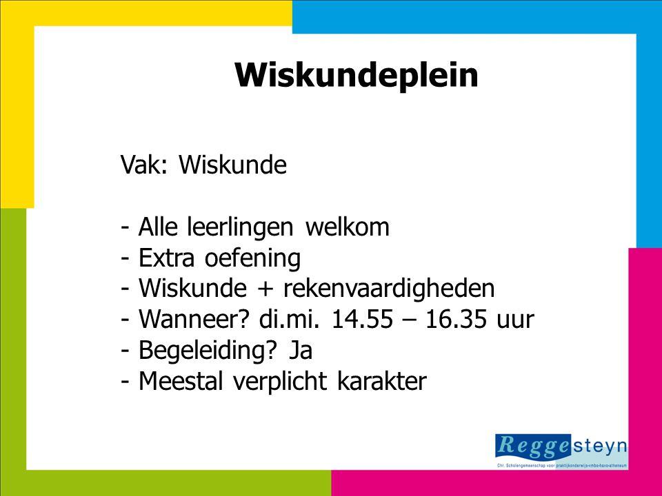 24-3-2015114 Wiskundeplein Vak: Wiskunde - Alle leerlingen welkom - Extra oefening - Wiskunde + rekenvaardigheden - Wanneer? di.mi. 14.55 – 16.35 uur