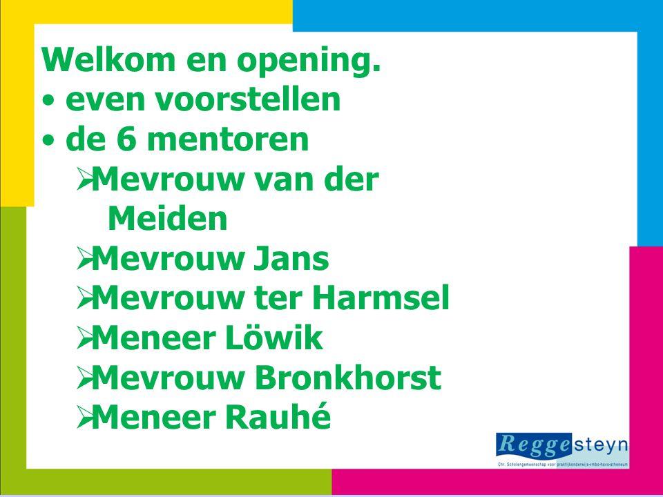 24-3-20153 Welkom en opening. even voorstellen de 6 mentoren  Mevrouw van der Meiden  Mevrouw Jans  Mevrouw ter Harmsel  Meneer Löwik  Mevrouw Br