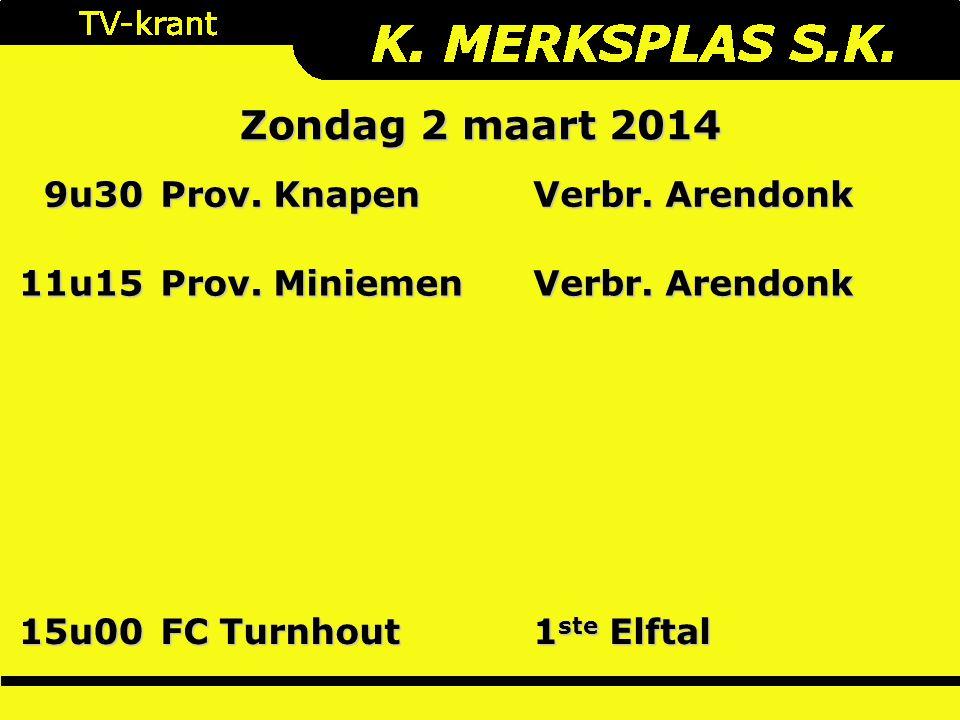 Zondag 2 maart 2014 9u30 Prov. Knapen Verbr. Arendonk 11u15 Prov.