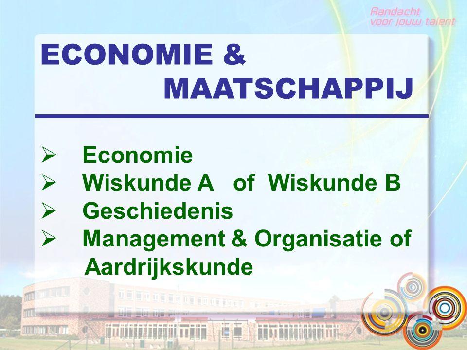 ECONOMIE & MAATSCHAPPIJ  Economie  Wiskunde A of Wiskunde B  Geschiedenis  Management & Organisatie of Aardrijkskunde