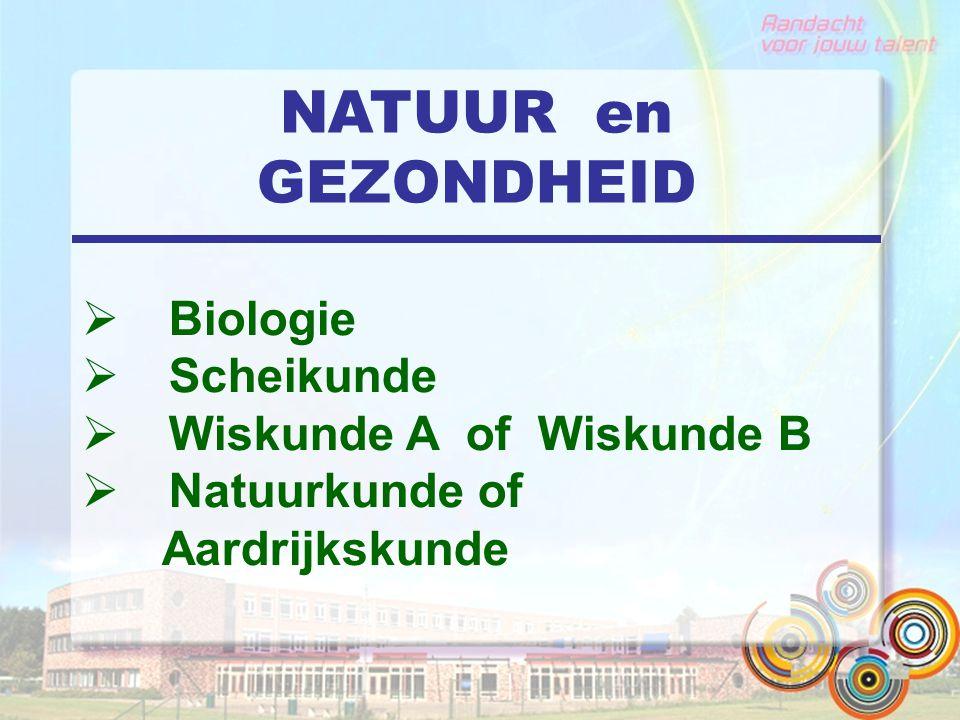NATUUR en GEZONDHEID  Biologie  Scheikunde  Wiskunde A of Wiskunde B  Natuurkunde of Aardrijkskunde