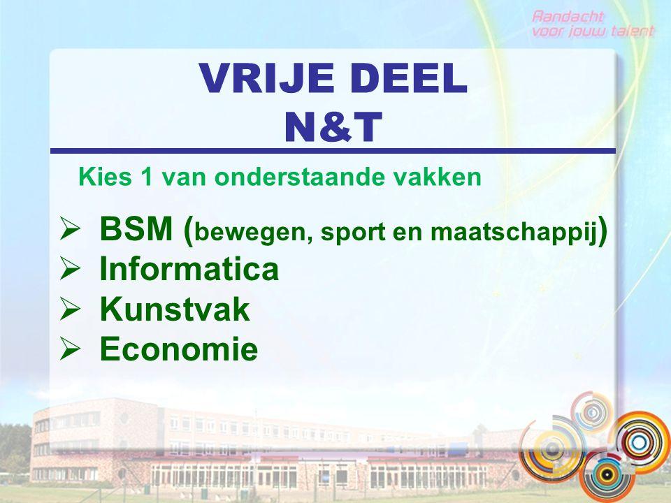 VRIJE DEEL N&T  BSM ( bewegen, sport en maatschappij )  Informatica  Kunstvak  Economie Kies 1 van onderstaande vakken