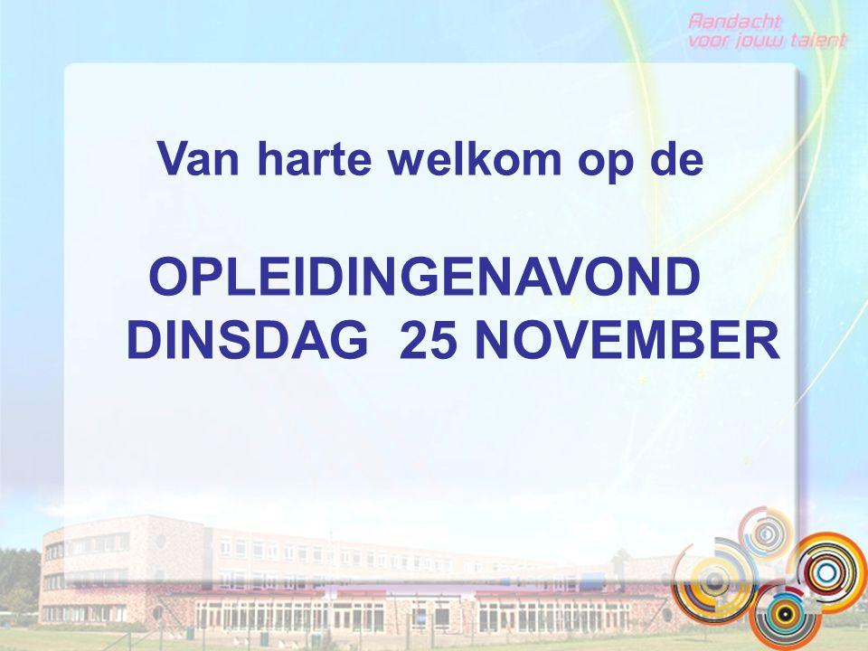 Van harte welkom op de OPLEIDINGENAVOND DINSDAG 25 NOVEMBER