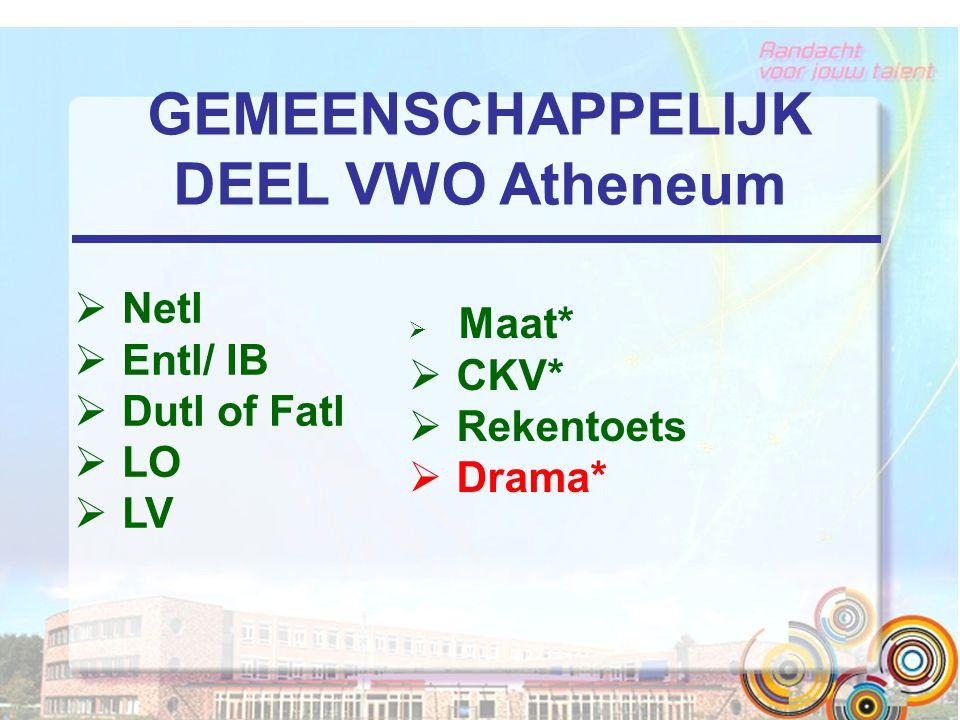 GEMEENSCHAPPELIJK DEEL VWO Gymnasium  Netl  Entl / IB  Latl  LO  LV  Maat*  KCV  Rekentoets  Drama*