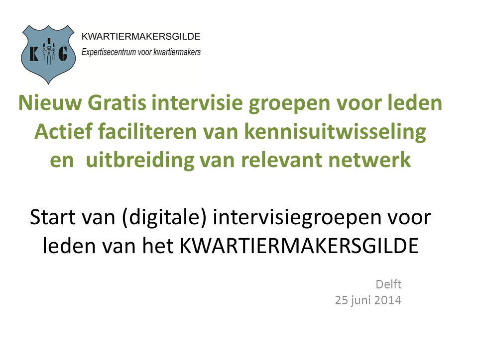 Nieuw Gratis intervisie groepen voor leden Actief faciliteren van kennisuitwisseling en uitbreiding van relevant netwerk Start van (digitale) intervisiegroepen voor leden van het KWARTIERMAKERSGILDE Delft 25 juni 2014