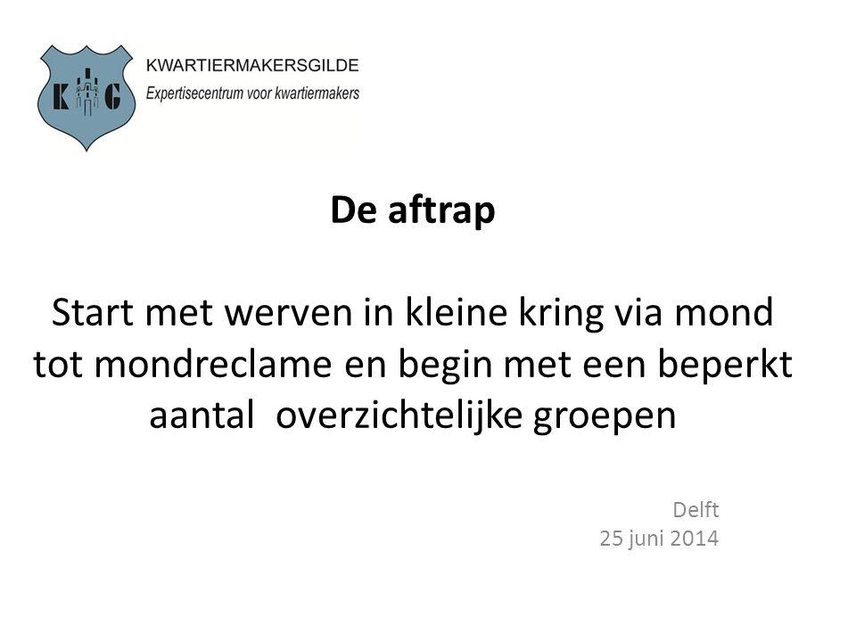 De aftrap Start met werven in kleine kring via mond tot mondreclame en begin met een beperkt aantal overzichtelijke groepen Delft 25 juni 2014