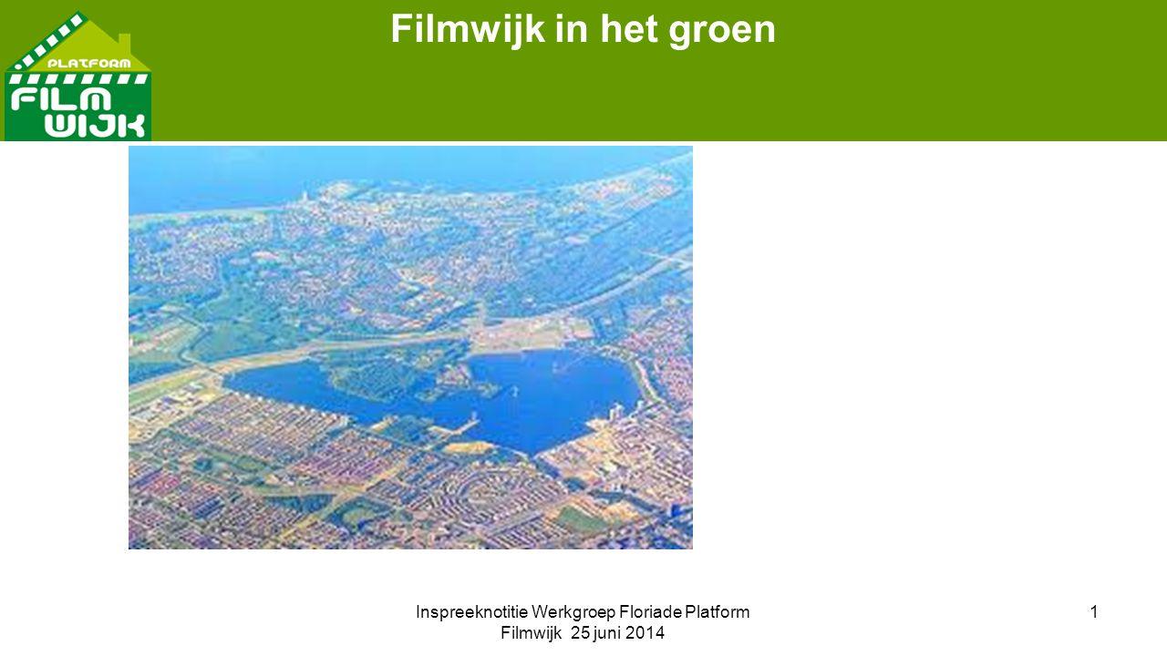 Inspreeknotitie Werkgroep Floriade Platform Filmwijk 25 juni 2014 1 Filmwijk in het groen