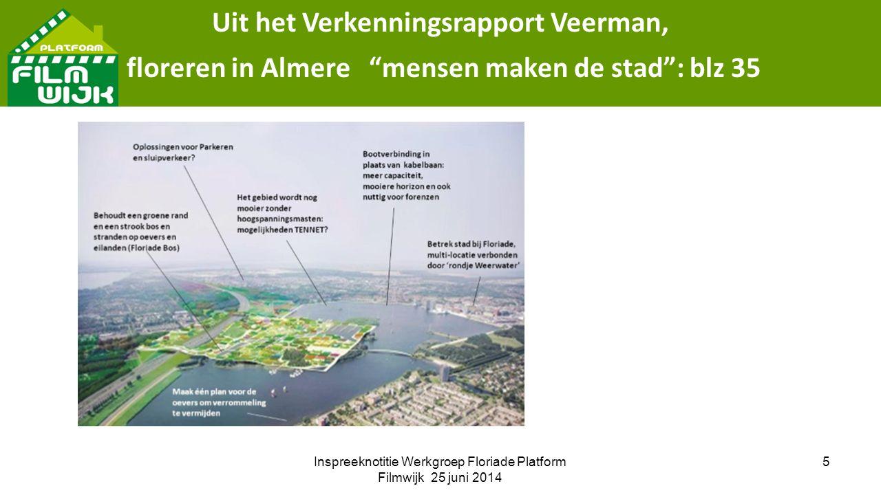 Inspreeknotitie Werkgroep Floriade Platform Filmwijk 25 juni 2014 5 Uit het Verkenningsrapport Veerman, floreren in Almere mensen maken de stad : blz 35