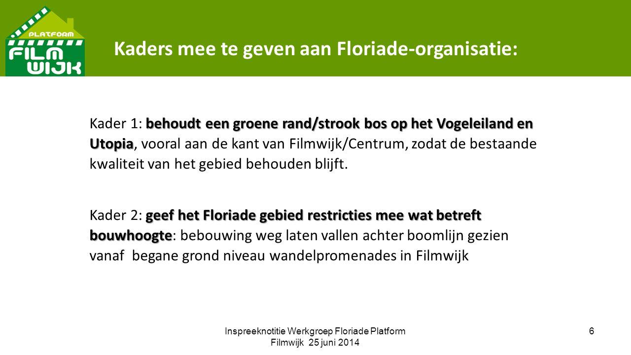 Inspreeknotitie Werkgroep Floriade Platform Filmwijk 25 juni 2014 6 Kaders mee te geven aan Floriade-organisatie: behoudt een groene rand/strook bos o