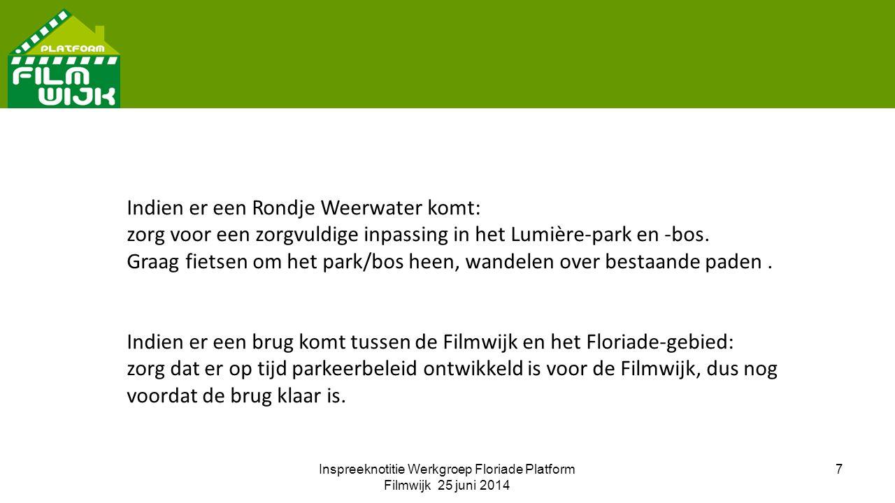 Inspreeknotitie Werkgroep Floriade Platform Filmwijk 25 juni 2014 7 Indien er een Rondje Weerwater komt: zorg voor een zorgvuldige inpassing in het Lumière-park en -bos.