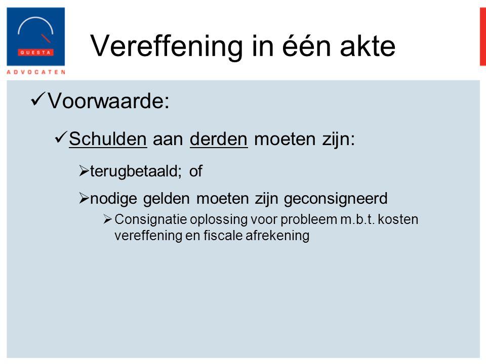 Vereffening in één akte Voorwaarde: Schulden aan derden moeten zijn:  terugbetaald; of  nodige gelden moeten zijn geconsigneerd  Consignatie oplossing voor probleem m.b.t.