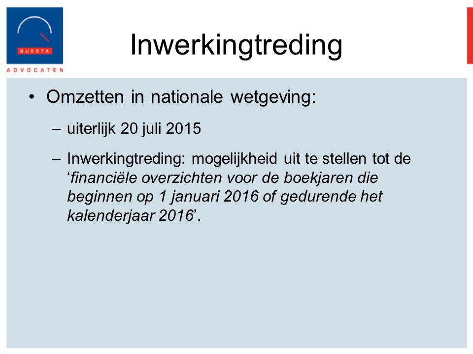 Inwerkingtreding Omzetten in nationale wetgeving: –uiterlijk 20 juli 2015 –Inwerkingtreding: mogelijkheid uit te stellen tot de 'financiële overzichten voor de boekjaren die beginnen op 1 januari 2016 of gedurende het kalenderjaar 2016'.