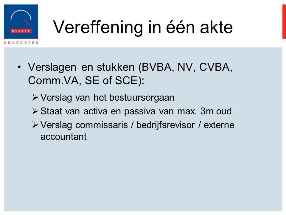 Vereffening in één akte Verslagen en stukken (BVBA, NV, CVBA, Comm.VA, SE of SCE):  Verslag van het bestuursorgaan  Staat van activa en passiva van max.