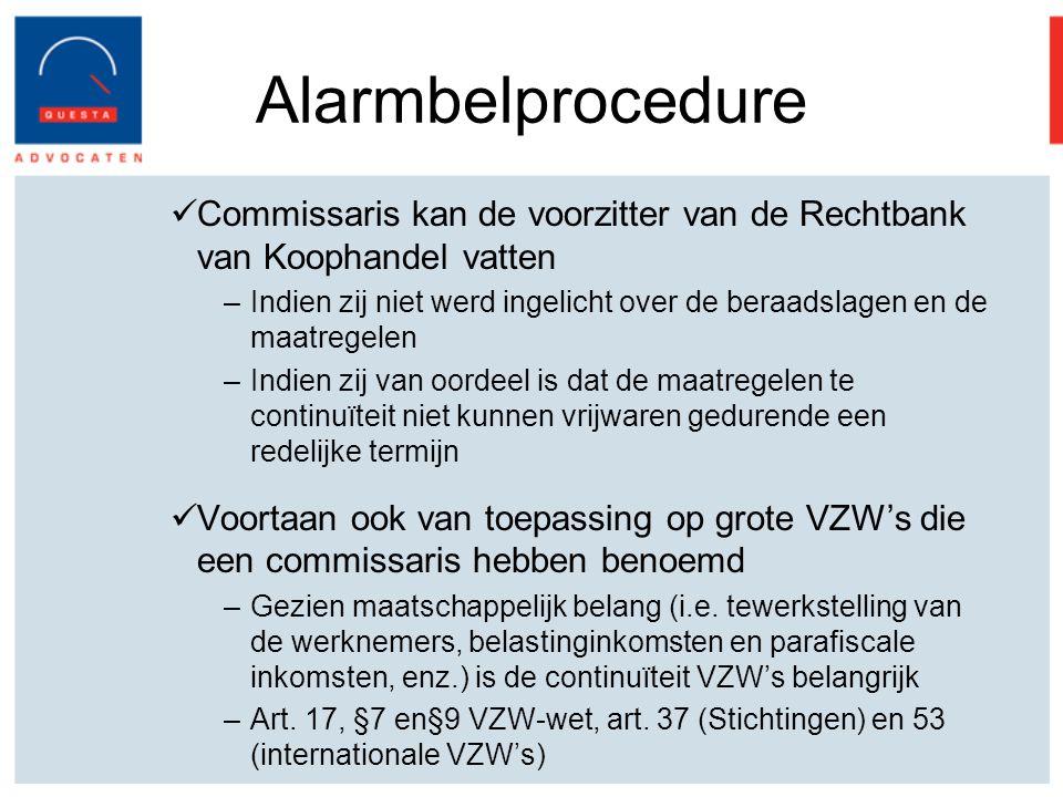 Alarmbelprocedure Commissaris kan de voorzitter van de Rechtbank van Koophandel vatten –Indien zij niet werd ingelicht over de beraadslagen en de maatregelen –Indien zij van oordeel is dat de maatregelen te continuïteit niet kunnen vrijwaren gedurende een redelijke termijn Voortaan ook van toepassing op grote VZW's die een commissaris hebben benoemd –Gezien maatschappelijk belang (i.e.
