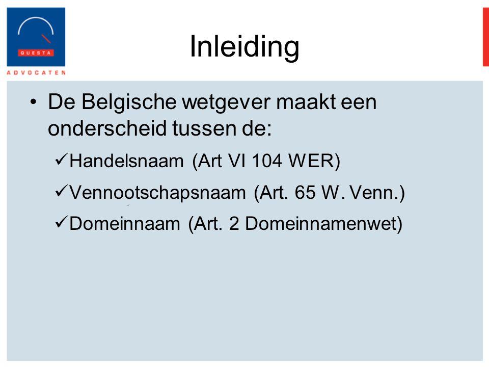 Inleiding De Belgische wetgever maakt een onderscheid tussen de: Handelsnaam (Art VI 104 WER) Vennootschapsnaam (Art.