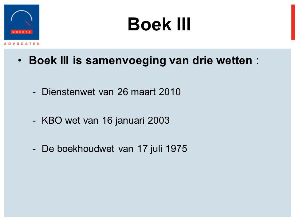 Boek III Boek III is samenvoeging van drie wetten : -Dienstenwet van 26 maart 2010 -KBO wet van 16 januari 2003 -De boekhoudwet van 17 juli 1975