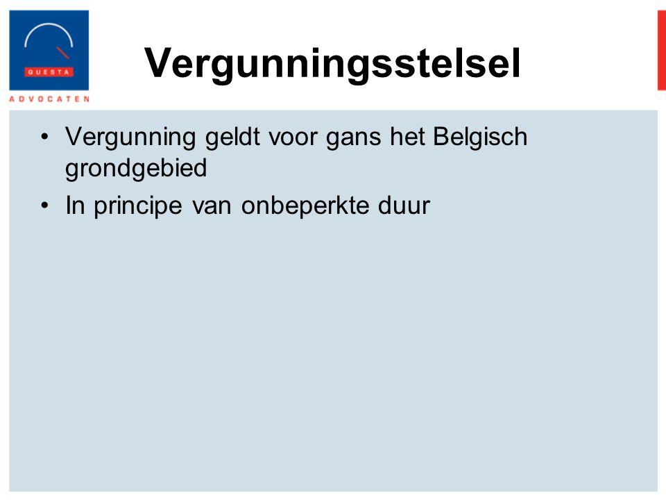 Vergunningsstelsel Vergunning geldt voor gans het Belgisch grondgebied In principe van onbeperkte duur