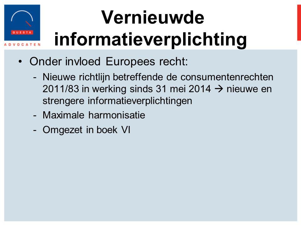 Vernieuwde informatieverplichting Onder invloed Europees recht: -Nieuwe richtlijn betreffende de consumentenrechten 2011/83 in werking sinds 31 mei 2014  nieuwe en strengere informatieverplichtingen -Maximale harmonisatie -Omgezet in boek VI