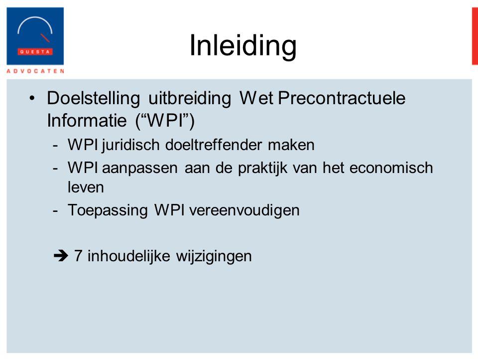 Inleiding Doelstelling uitbreiding Wet Precontractuele Informatie ( WPI ) -WPI juridisch doeltreffender maken -WPI aanpassen aan de praktijk van het economisch leven -Toepassing WPI vereenvoudigen  7 inhoudelijke wijzigingen