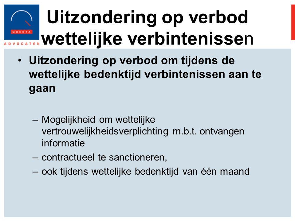 Uitzondering op verbod wettelijke verbintenissen Uitzondering op verbod om tijdens de wettelijke bedenktijd verbintenissen aan te gaan –Mogelijkheid om wettelijke vertrouwelijkheidsverplichting m.b.t.