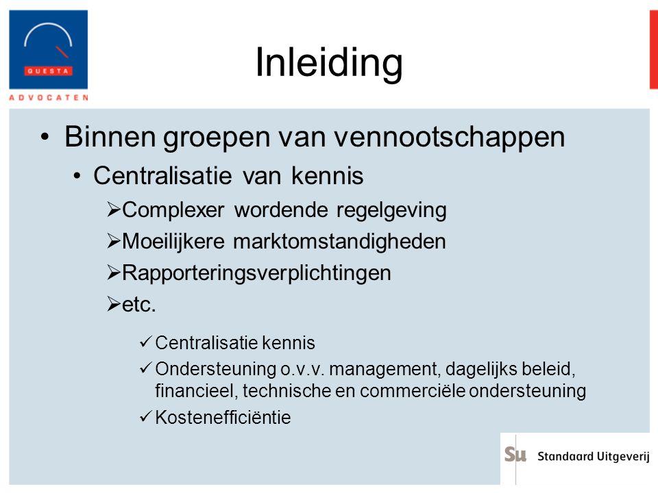 Inleiding Binnen groepen van vennootschappen Centralisatie van kennis  Complexer wordende regelgeving  Moeilijkere marktomstandigheden  Rapporteringsverplichtingen  etc.