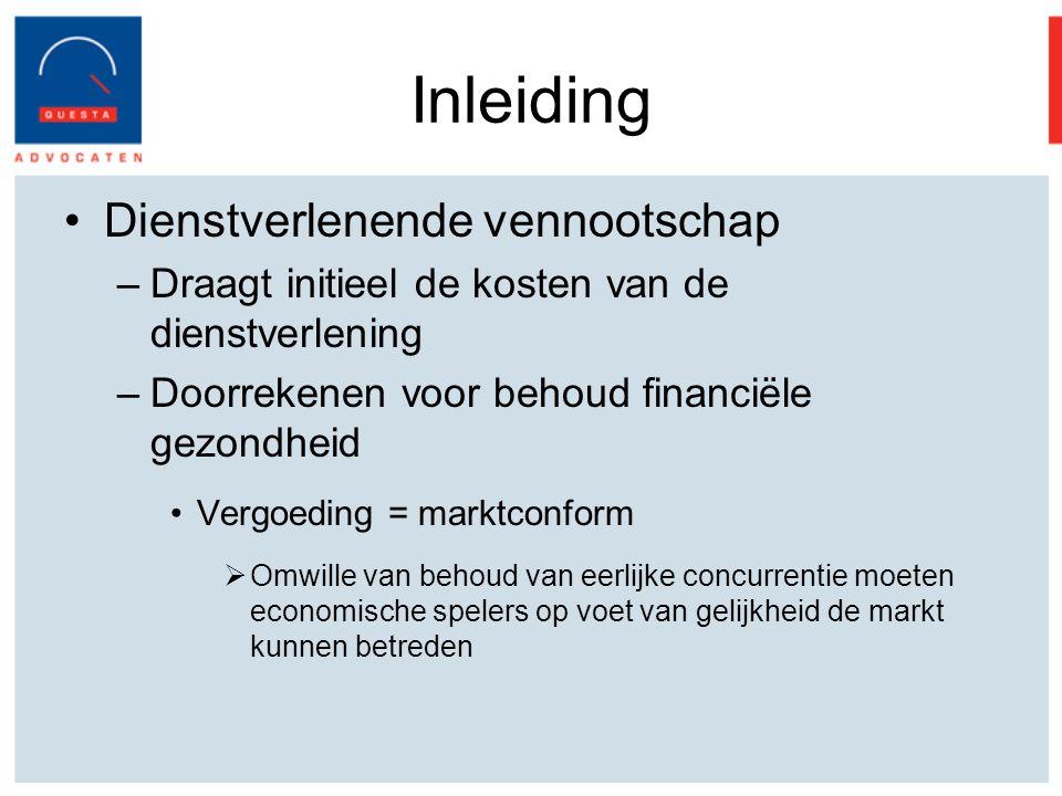 Inleiding Dienstverlenende vennootschap –Draagt initieel de kosten van de dienstverlening –Doorrekenen voor behoud financiële gezondheid Vergoeding = marktconform  Omwille van behoud van eerlijke concurrentie moeten economische spelers op voet van gelijkheid de markt kunnen betreden