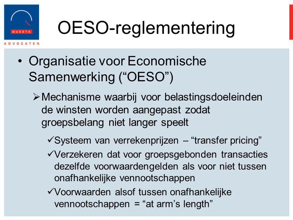 OESO-reglementering Organisatie voor Economische Samenwerking ( OESO )  Mechanisme waarbij voor belastingsdoeleinden de winsten worden aangepast zodat groepsbelang niet langer speelt Systeem van verrekenprijzen – transfer pricing Verzekeren dat voor groepsgebonden transacties dezelfde voorwaardengelden als voor niet tussen onafhankelijke vennootschappen Voorwaarden alsof tussen onafhankelijke vennootschappen = at arm's length
